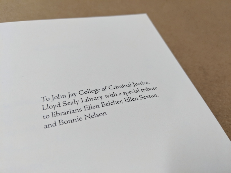 To John Jay College of Criminal Justice, Lloyd Sealy Library, with a special tribute to librarians Ellen Belcher, Ellen Sexton, and Bonnie Nelson
